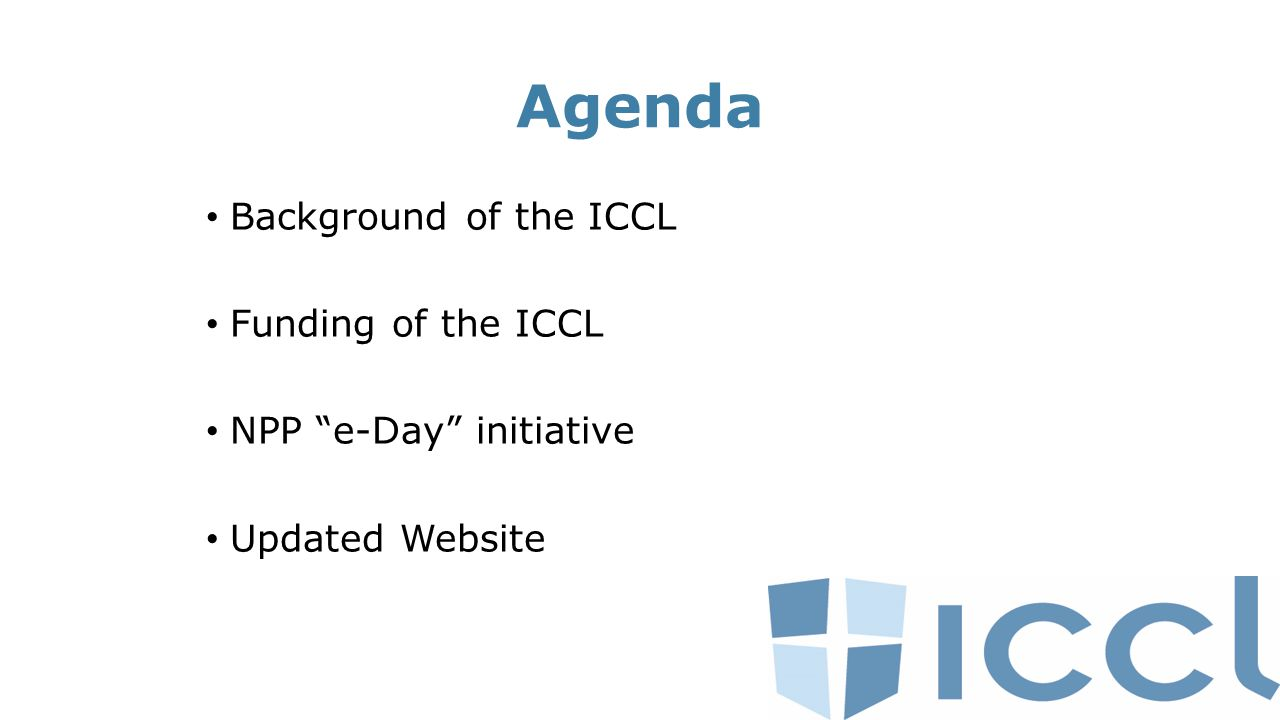 Agenda Background of the ICCL Funding of the ICCL NPP e-Day initiative Updated Website