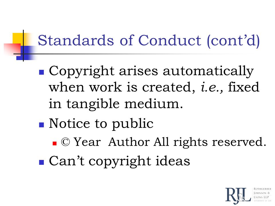 Standards of Conduct (cont'd) Copyright arises automatically when work is created, i.e., fixed in tangible medium.
