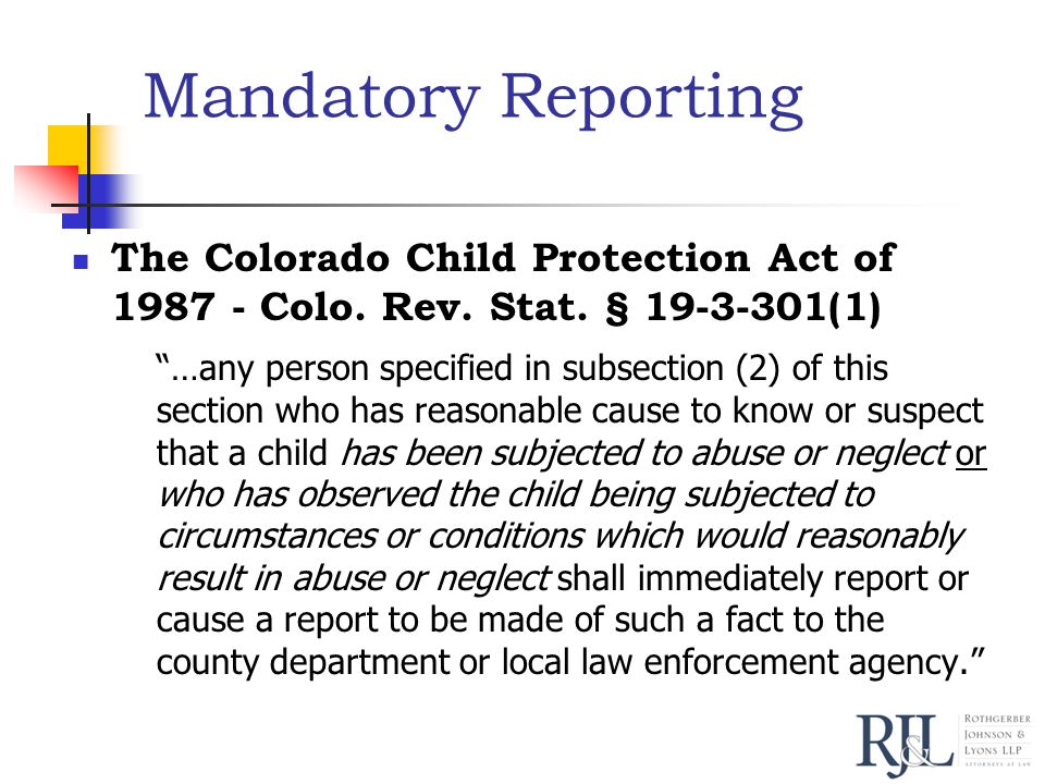 Mandatory Reporting The Colorado Child Protection Act of 1987 - Colo.
