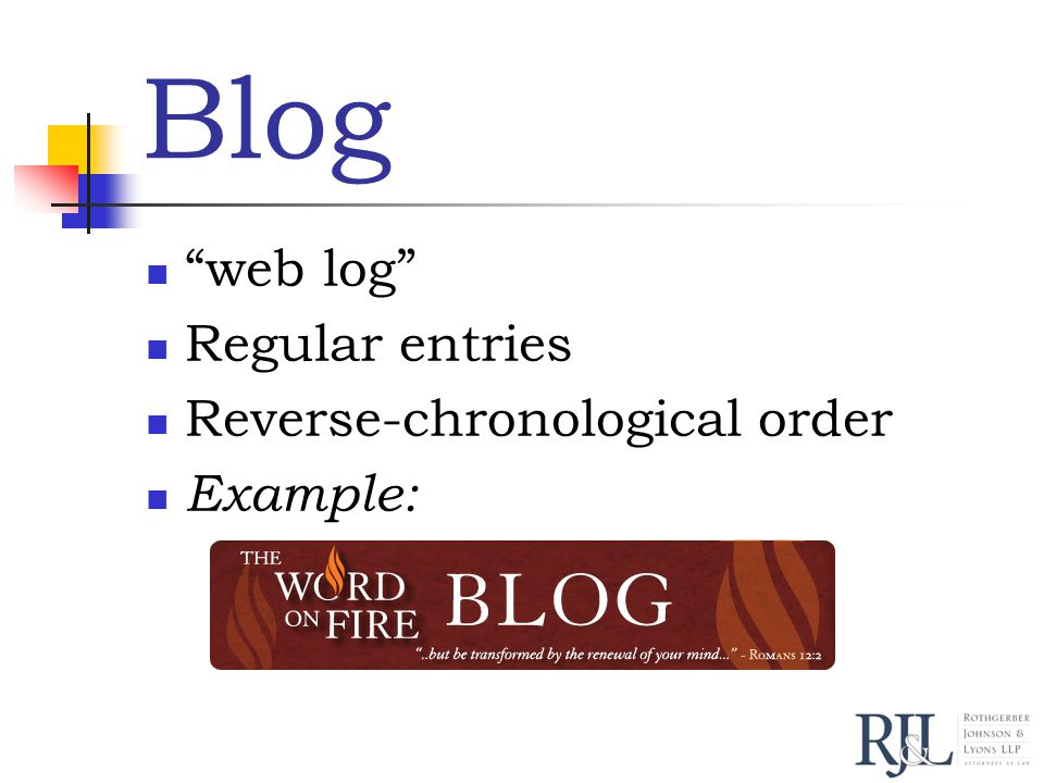 Blog web log Regular entries Reverse-chronological order Example:
