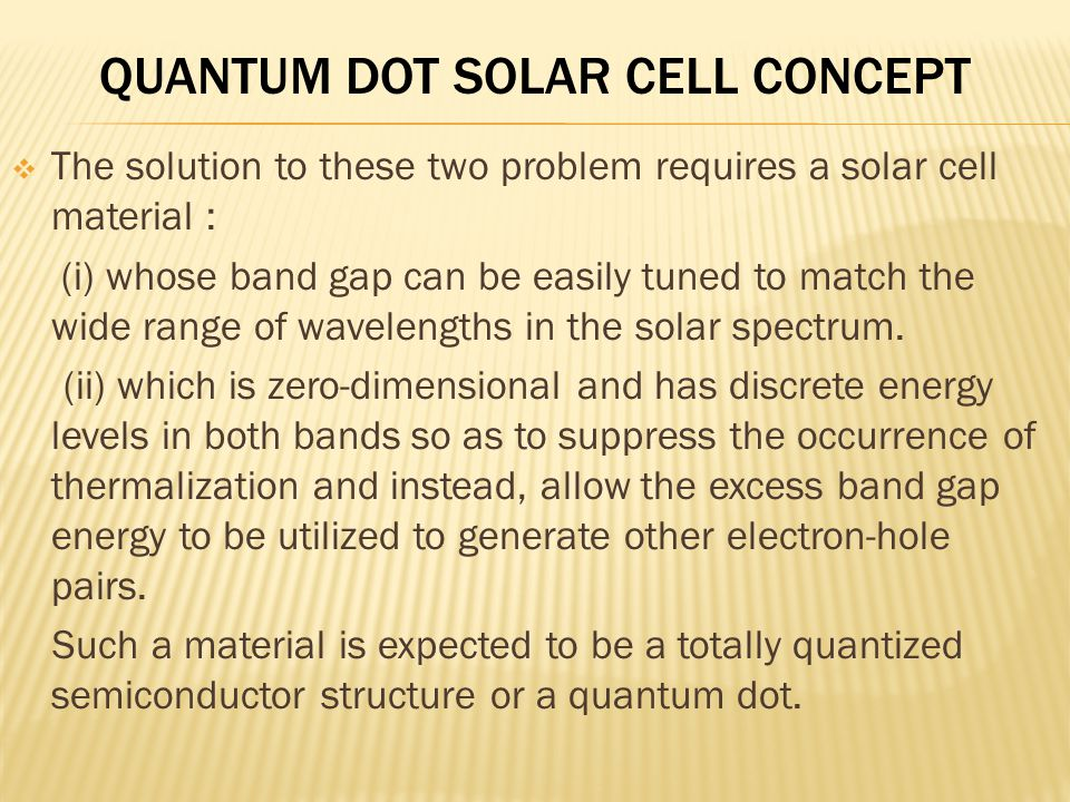  The solution to these two problem requires a solar cell material : (i) whose band gap can be easily tuned to match the wide range of wavelengths in the solar spectrum.
