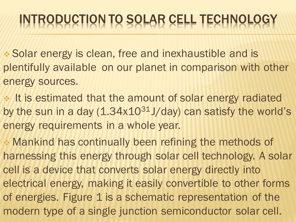  Solar energy is clean, free and inexhaustible and is plentifully available on our planet in comparison with other energy sources.