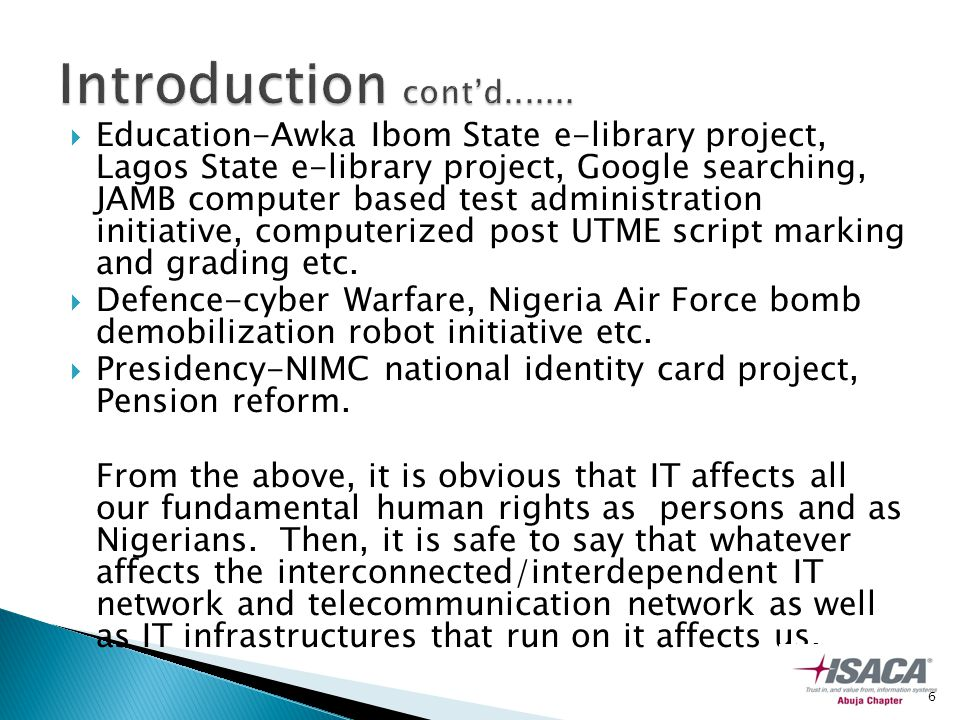  Education-Awka Ibom State e-library project, Lagos State e-library project, Google searching, JAMB computer based test administration initiative, computerized post UTME script marking and grading etc.