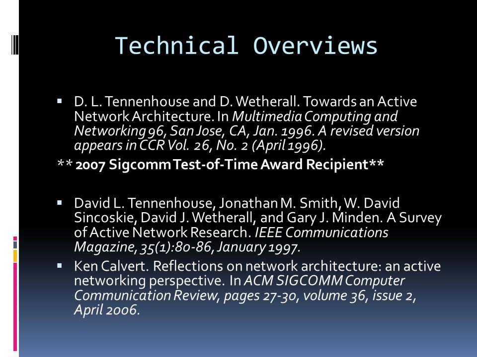 Technical Overviews  D. L. Tennenhouse and D. Wetherall.