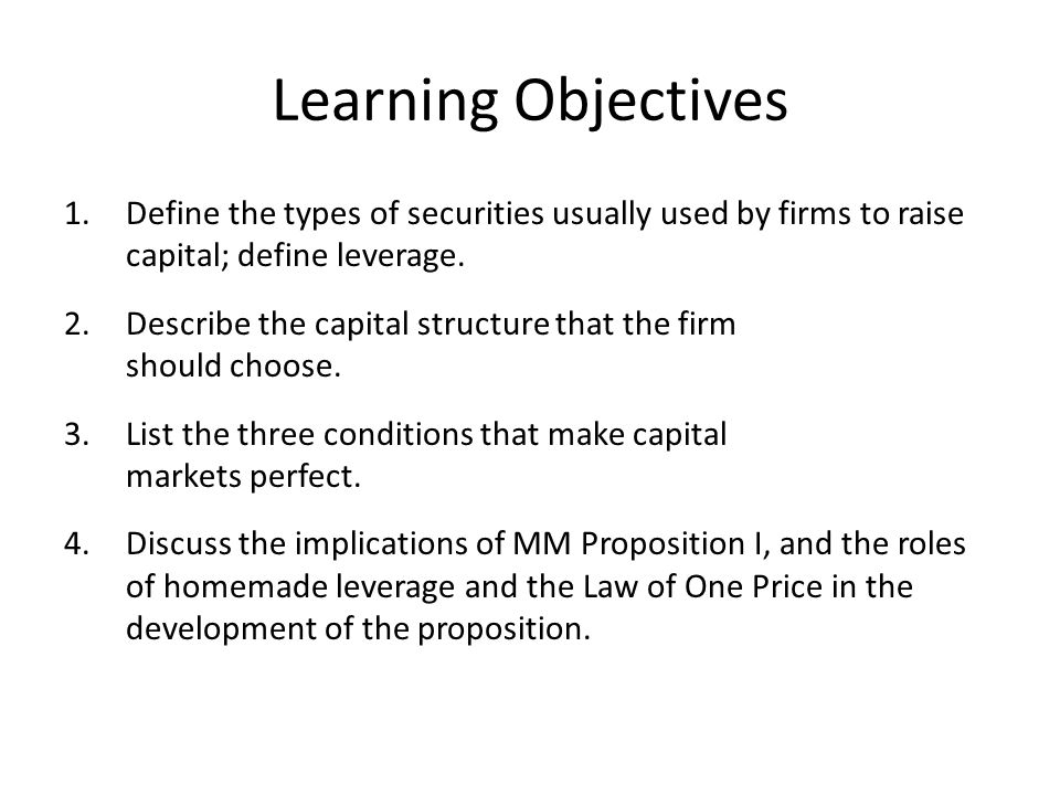 Learning Objectives 1.Define the types of securities usually used by firms to raise capital; define leverage.