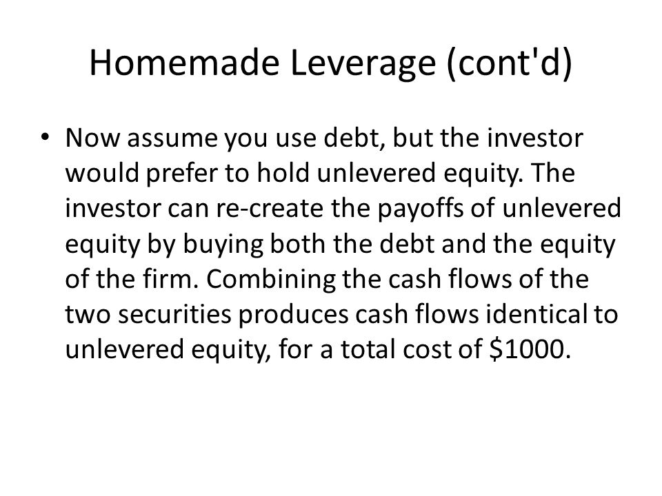 Homemade Leverage (cont d) Now assume you use debt, but the investor would prefer to hold unlevered equity.