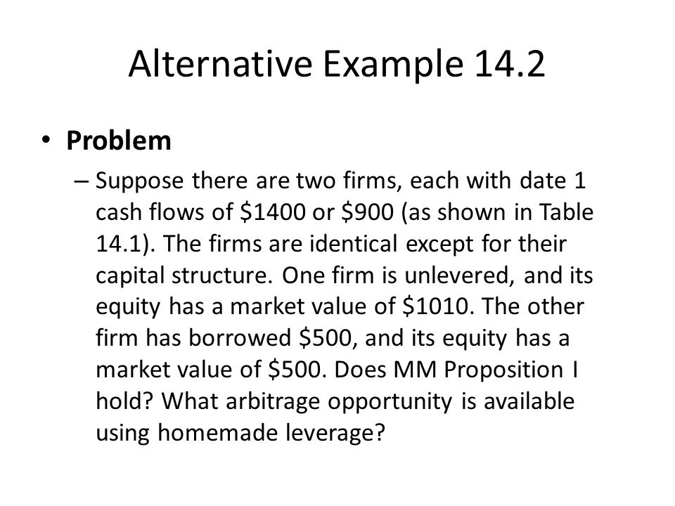 Alternative Example 14.2 Problem – Suppose there are two firms, each with date 1 cash flows of $1400 or $900 (as shown in Table 14.1).