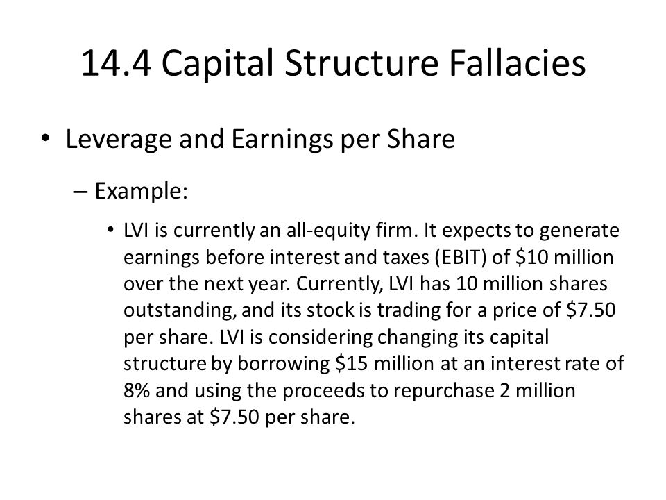14.4 Capital Structure Fallacies Leverage and Earnings per Share – Example: LVI is currently an all-equity firm.