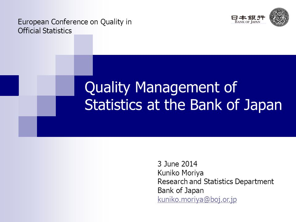 Quality Management of Statistics at the Bank of Japan 3 June 2014 Kuniko Moriya Research and Statistics Department Bank of Japan European Conference on Quality in Official Statistics