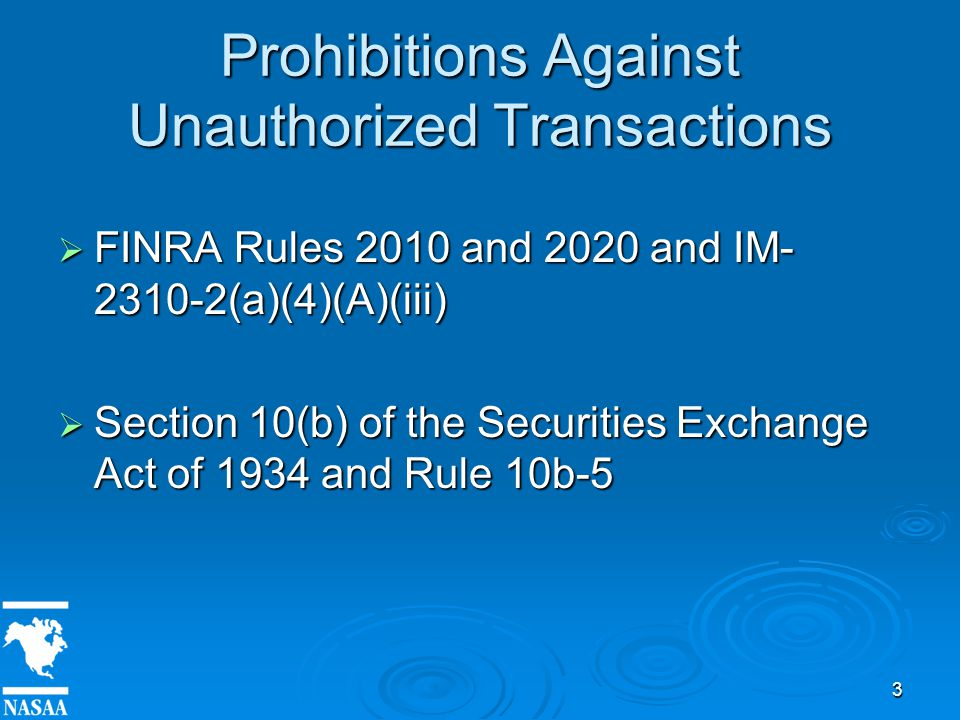 3 Prohibitions Against Unauthorized Transactions  FINRA Rules 2010 and 2020 and IM- 2310-2(a)(4)(A)(iii)  Section 10(b) of the Securities Exchange Act of 1934 and Rule 10b-5