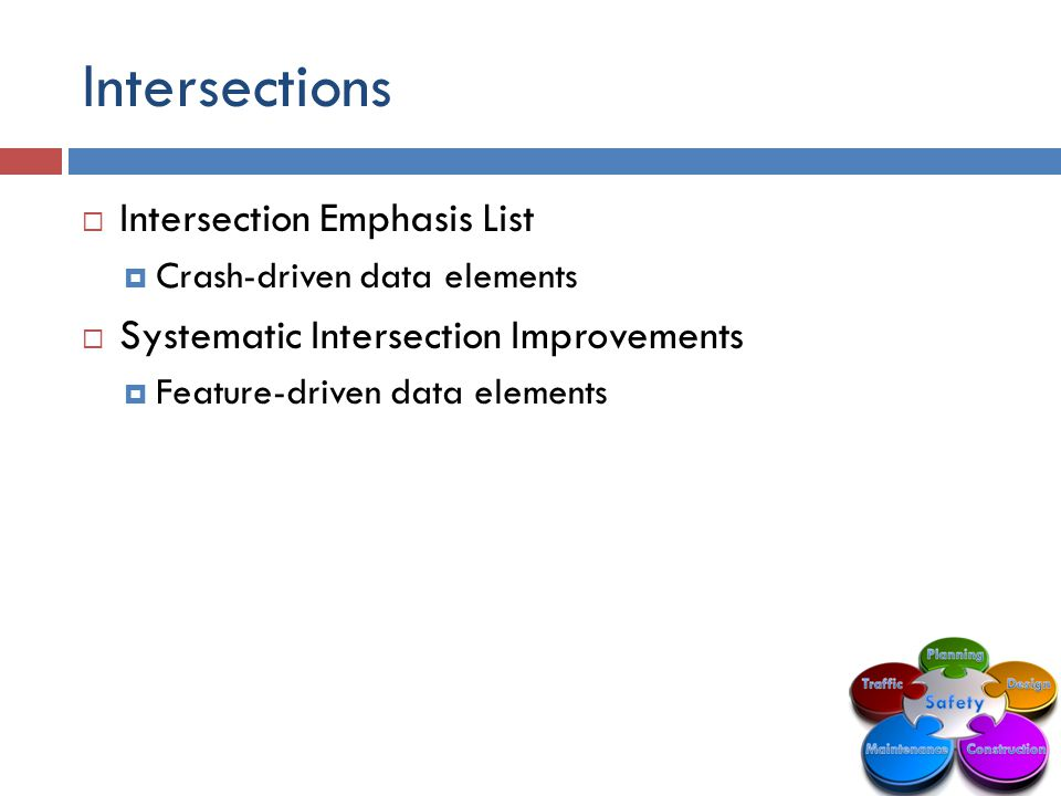 Intersections  Intersection Emphasis List  Crash-driven data elements  Systematic Intersection Improvements  Feature-driven data elements