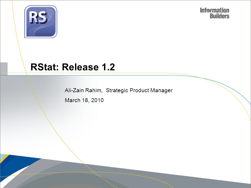 RStat: Release 1.2 Ali-Zain Rahim, Strategic Product Manager March 18, 2010