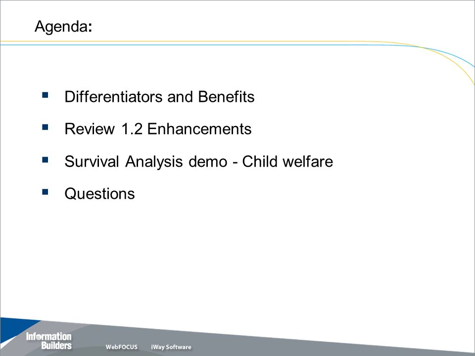 Agenda:  Differentiators and Benefits  Review 1.2 Enhancements  Survival Analysis demo - Child welfare  Questions