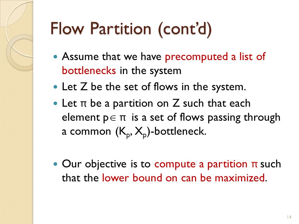 Flow Partition (cont'd) Assume that we have precomputed a list of bottlenecks in the system Let Z be the set of flows in the system.
