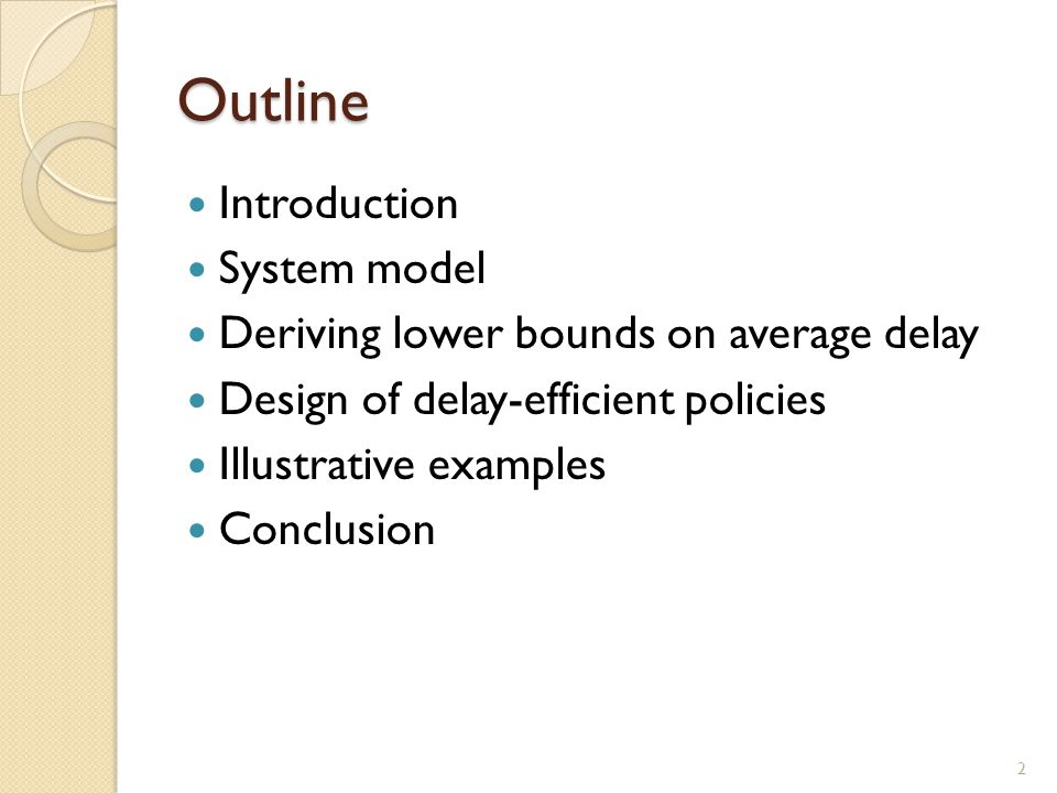 Outline Introduction System model Deriving lower bounds on average delay Design of delay-efficient policies Illustrative examples Conclusion 2
