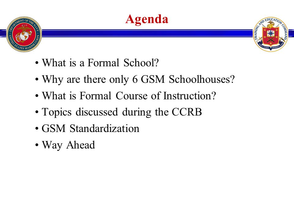 Agenda What is a Formal School. Why are there only 6 GSM Schoolhouses.