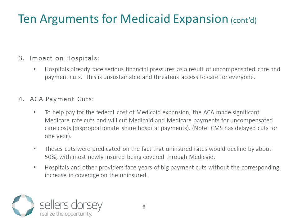 8 Ten Arguments for Medicaid Expansion (cont'd) 3.Impact on Hospitals: Hospitals already face serious financial pressures as a result of uncompensated care and payment cuts.