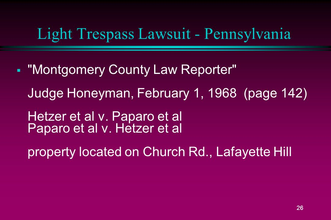 26 Light Trespass Lawsuit - Pennsylvania  Montgomery County Law Reporter Judge Honeyman, February 1, 1968 (page 142) Hetzer et al v.