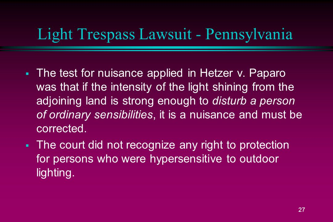 27 Light Trespass Lawsuit - Pennsylvania  The test for nuisance applied in Hetzer v.