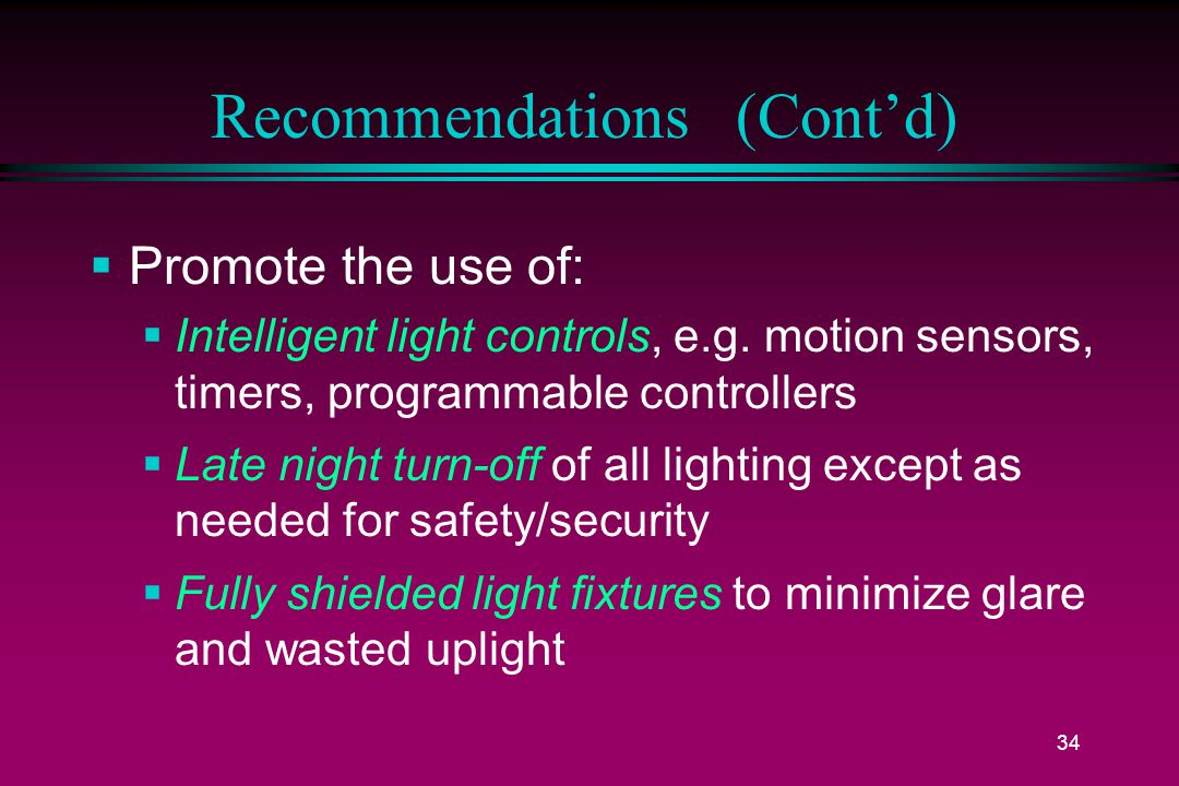 34 Recommendations (Cont'd)  Promote the use of:  Intelligent light controls, e.g.