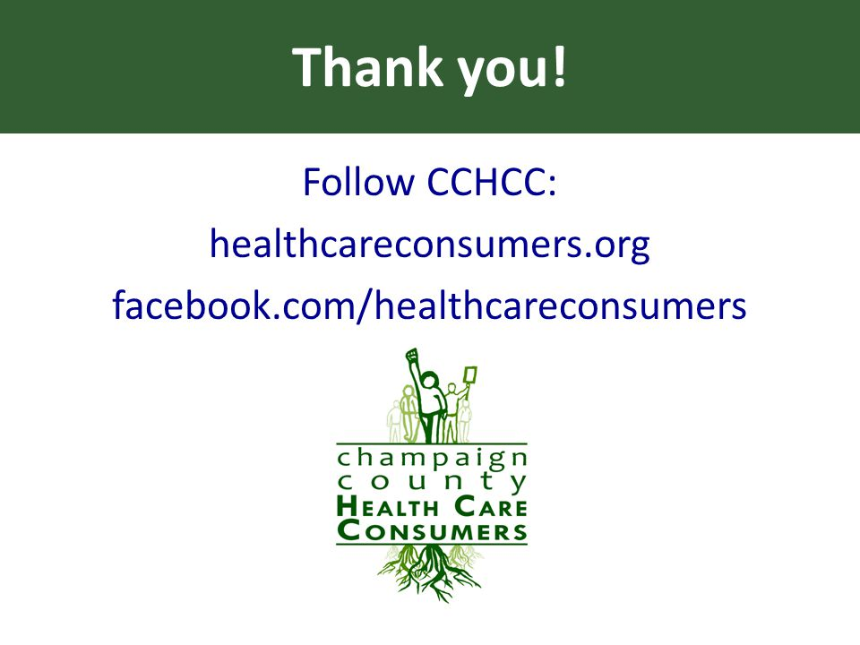 Thank you! Follow CCHCC: healthcareconsumers.org facebook.com/healthcareconsumers