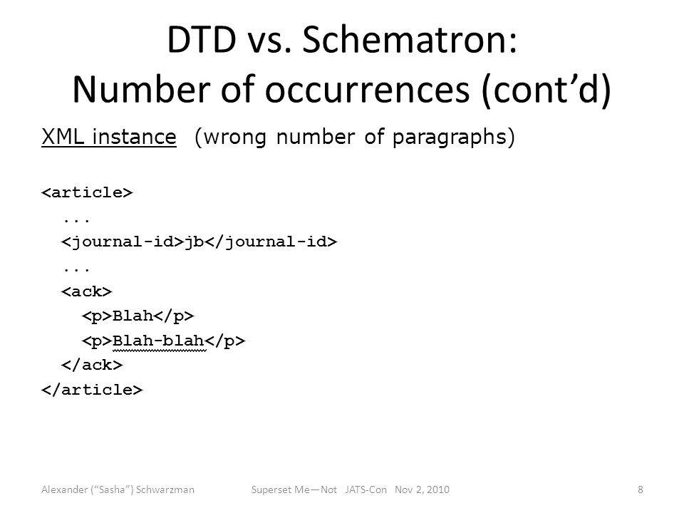 DTD vs. Schematron: Number of occurrences (cont'd) XML instance (wrong number of paragraphs)...