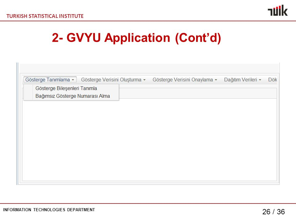 TURKISH STATISTICAL INSTITUTE INFORMATION TECHNOLOGIES DEPARTMENT 26 / GVYU Application (Cont'd)