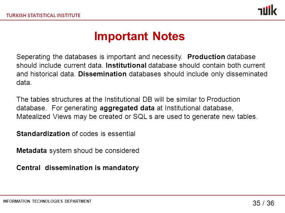 TURKISH STATISTICAL INSTITUTE INFORMATION TECHNOLOGIES DEPARTMENT 35 / 36 Important Notes Seperating the databases is important and necessity.