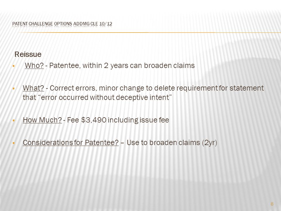 Reissue  Who. - Patentee, within 2 years can broaden claims  What.