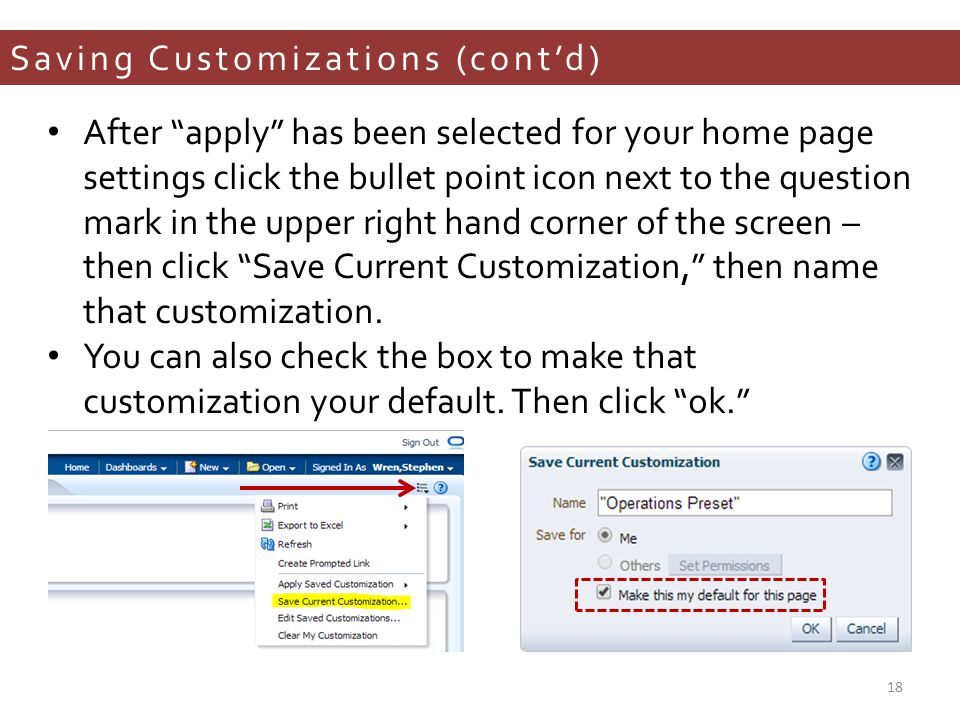 Saving Customizations (cont'd) After apply has been selected for your home page settings click the bullet point icon next to the question mark in the upper right hand corner of the screen – then click Save Current Customization, then name that customization.