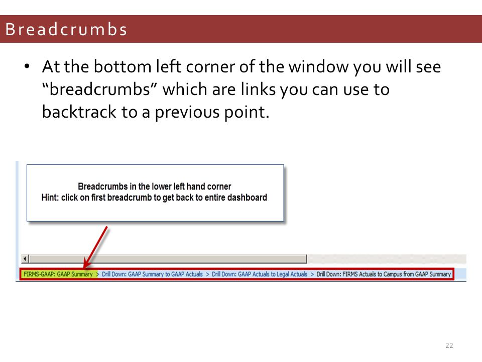 Breadcrumbs At the bottom left corner of the window you will see breadcrumbs which are links you can use to backtrack to a previous point.