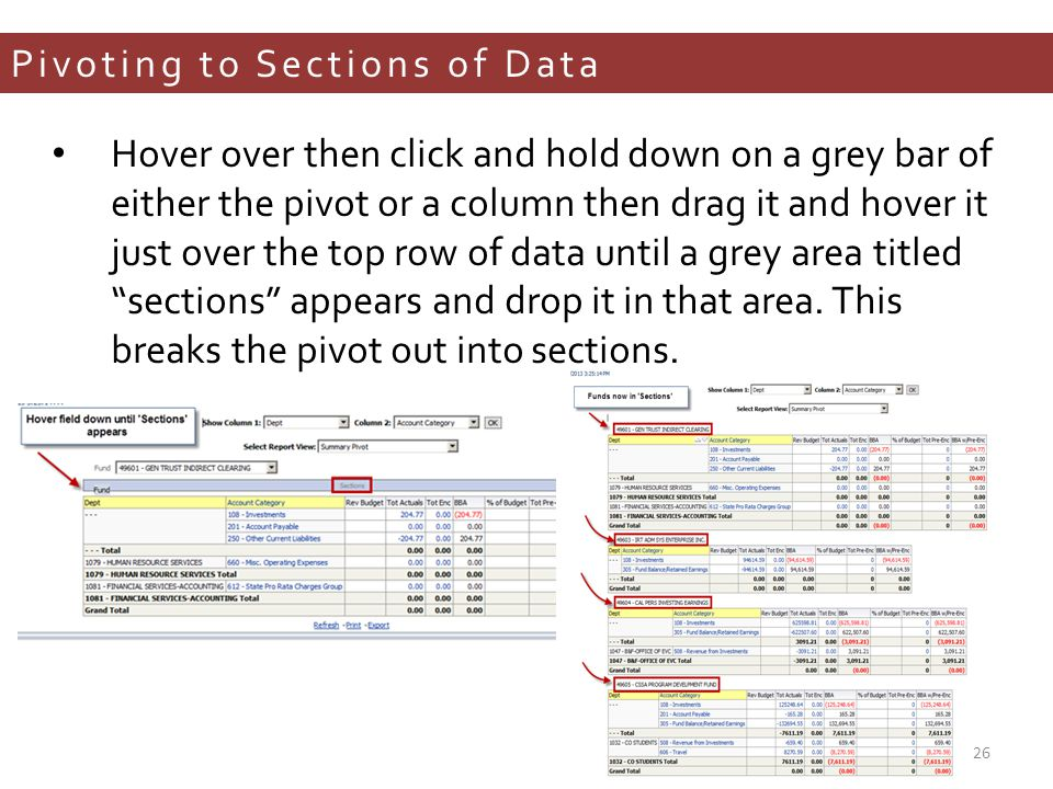 Pivoting to Sections of Data Hover over then click and hold down on a grey bar of either the pivot or a column then drag it and hover it just over the top row of data until a grey area titled sections appears and drop it in that area.