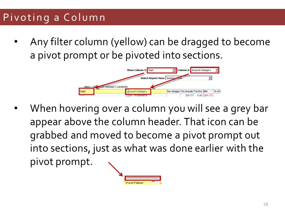 Pivoting a Column Any filter column (yellow) can be dragged to become a pivot prompt or be pivoted into sections.