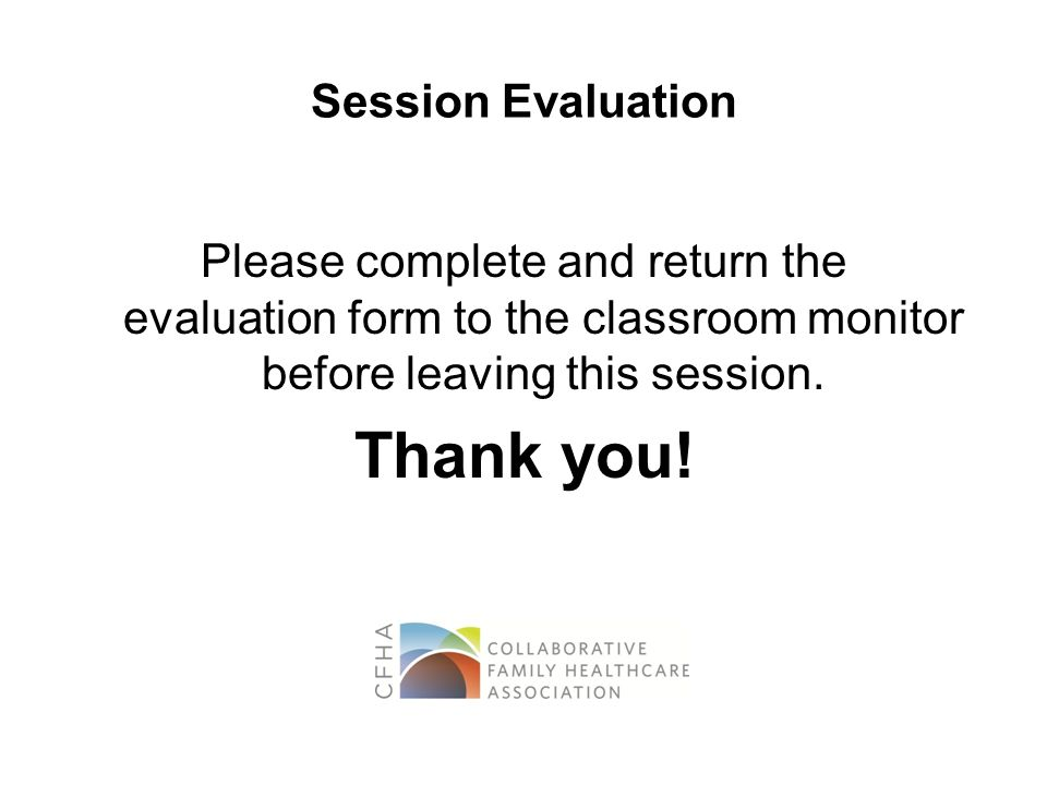 Session Evaluation Please complete and return the evaluation form to the classroom monitor before leaving this session.