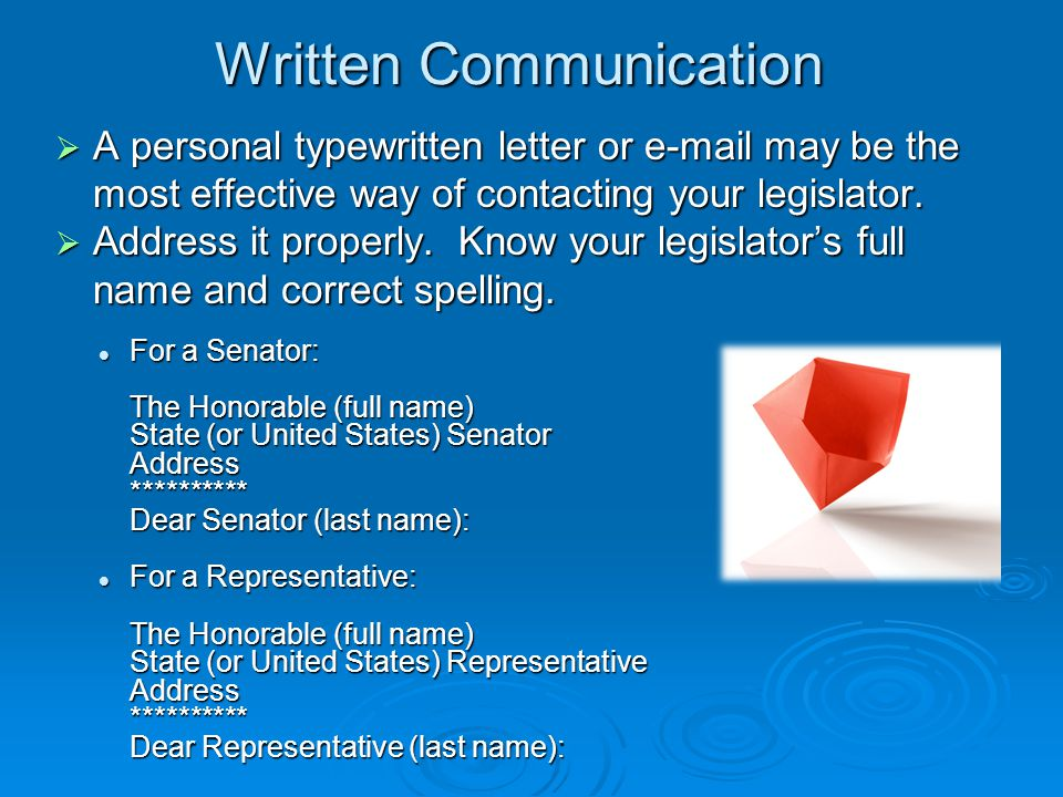Written Communication  A personal typewritten letter or e-mail may be the most effective way of contacting your legislator.