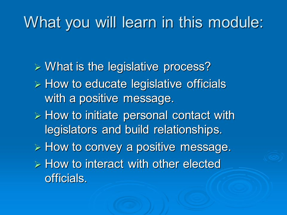 What you will learn in this module:  What is the legislative process.