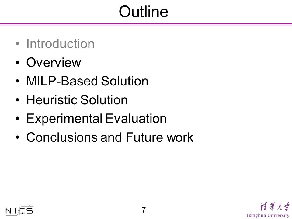 Outline Introduction Overview MILP-Based Solution Heuristic Solution Experimental Evaluation Conclusions and Future work 7