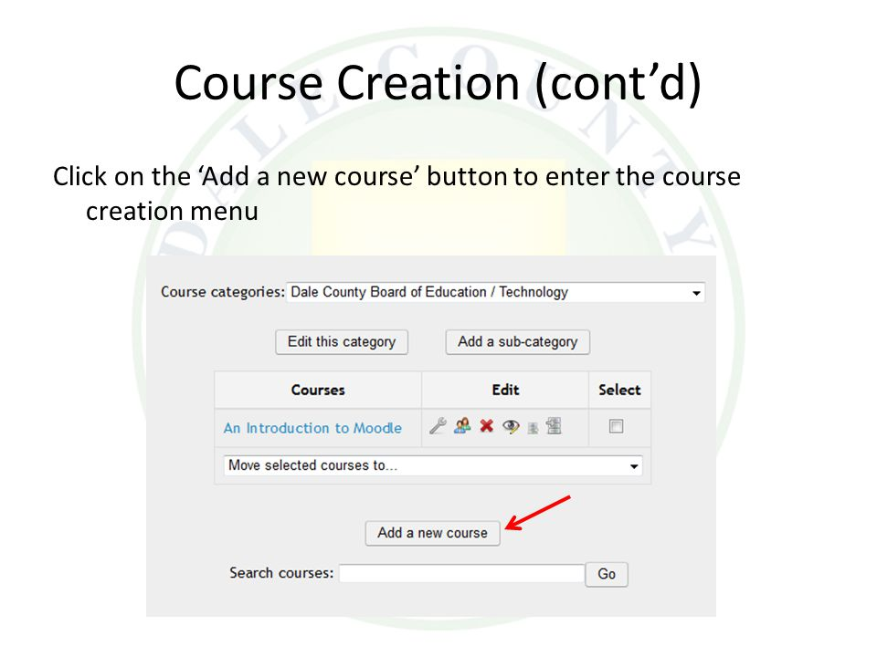 Course Creation (cont'd) Click on the 'Add a new course' button to enter the course creation menu