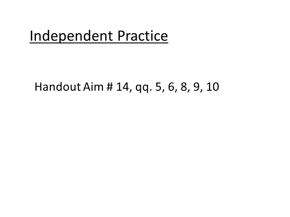 Independent Practice Handout Aim # 14, qq. 5, 6, 8, 9, 10