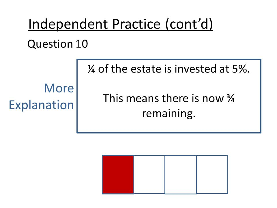 Independent Practice (cont'd) Question 10 More Explanation ¼ of the estate is invested at 5%.