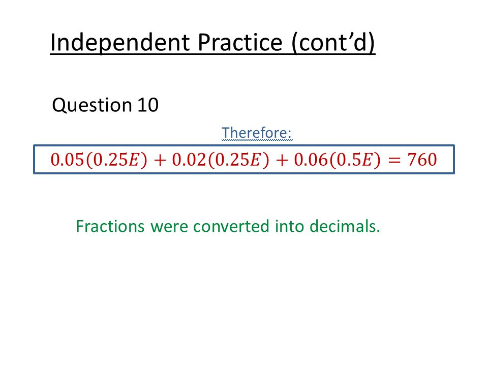 Independent Practice (cont'd) Question 10 Therefore: Fractions were converted into decimals.