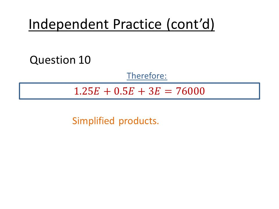 Independent Practice (cont'd) Question 10 Therefore: Simplified products.