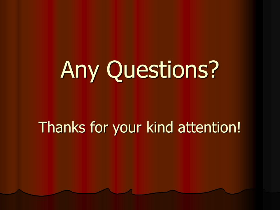 Any Questions Thanks for your kind attention!