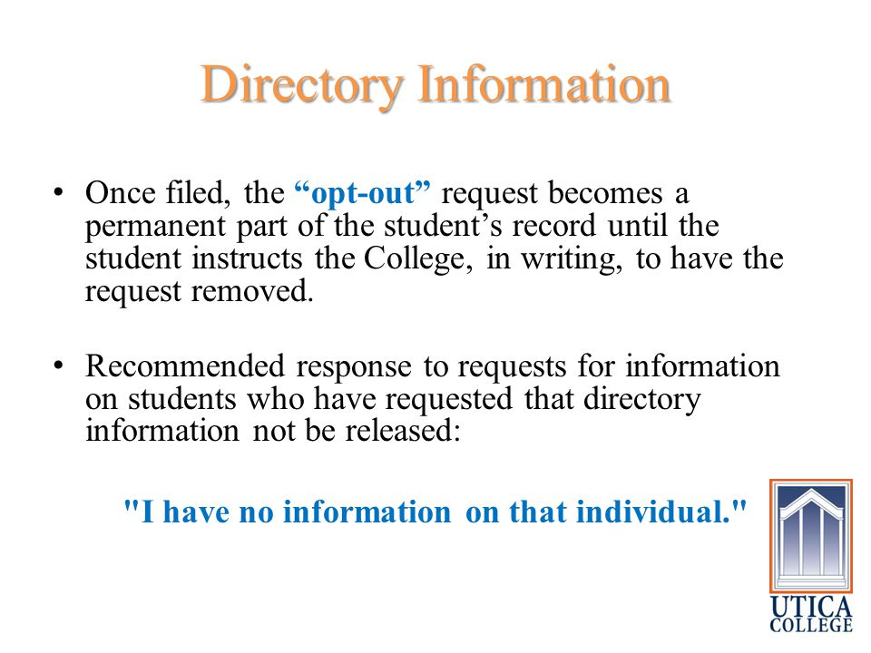 Directory Information Once filed, the opt-out request becomes a permanent part of the student's record until the student instructs the College, in writing, to have the request removed.