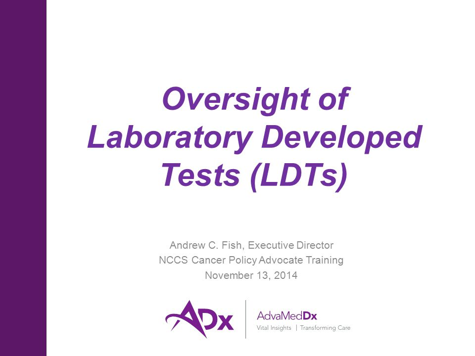 Oversight of Laboratory Developed Tests (LDTs) Andrew C.