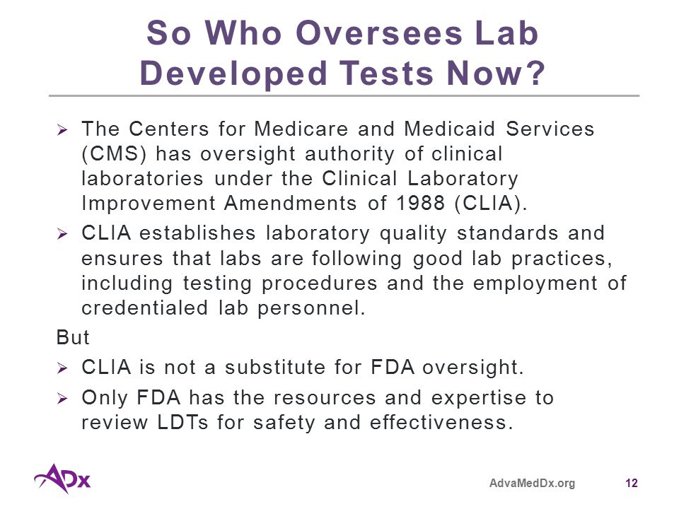 AdvaMedDx.org12 So Who Oversees Lab Developed Tests Now.