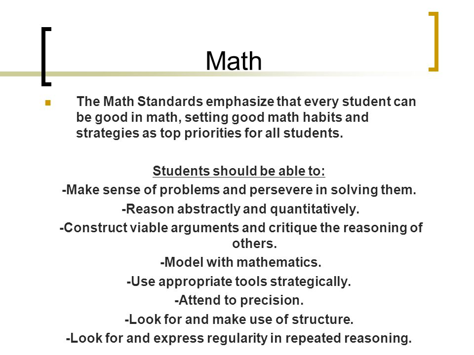 Math The Math Standards emphasize that every student can be good in math, setting good math habits and strategies as top priorities for all students.