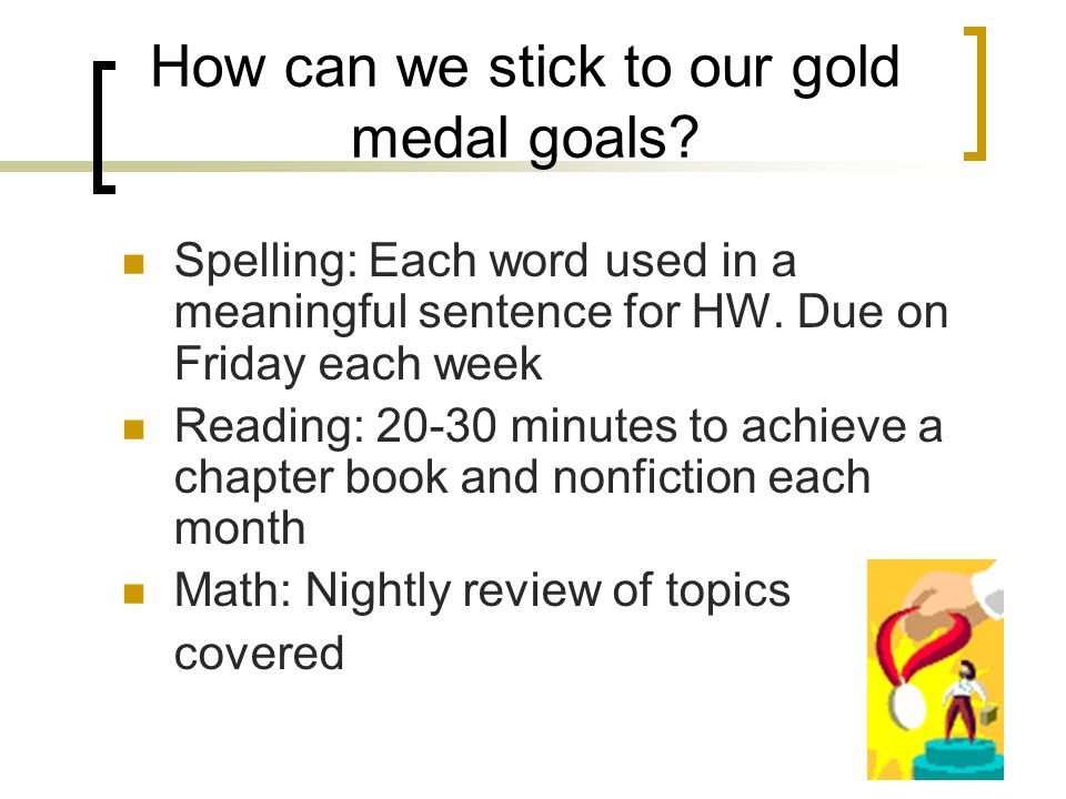 How can we stick to our gold medal goals. Spelling: Each word used in a meaningful sentence for HW.