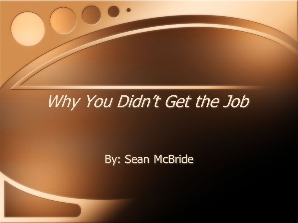 Why You Didn't Get the Job By: Sean McBride