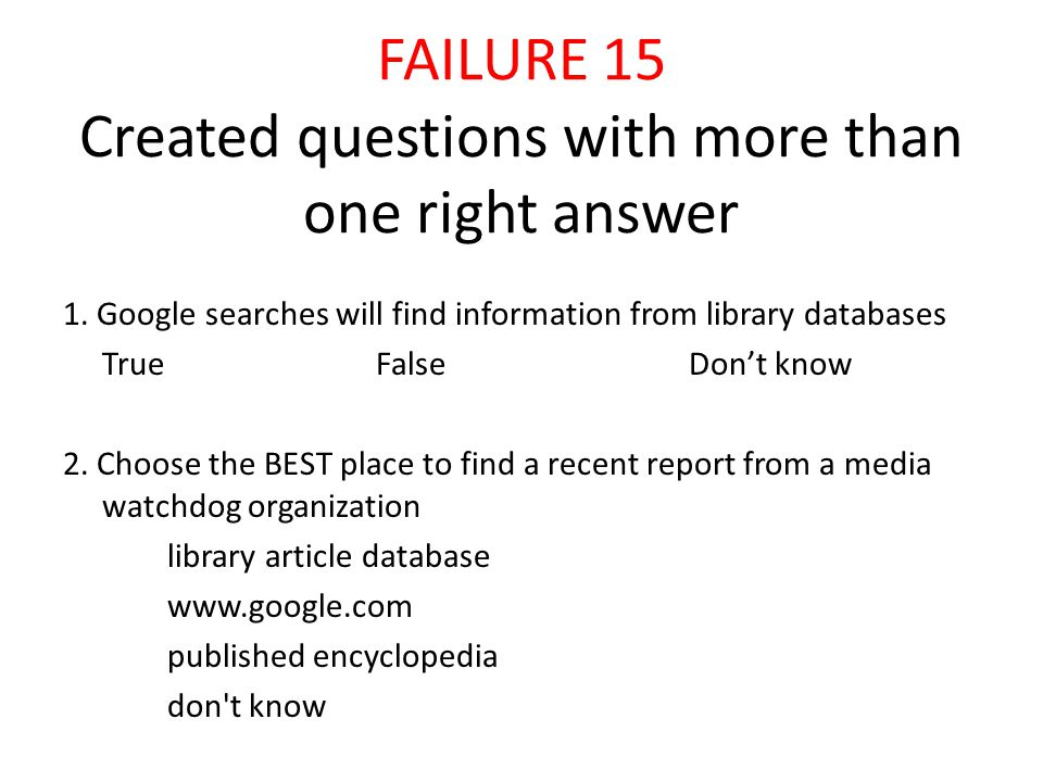 FAILURE 15 Created questions with more than one right answer 1.